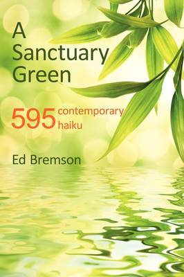 A Sanctuary Green: 595 Contemporary Haiku