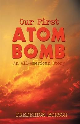 Our First Atom Bomb: An All-American Story
