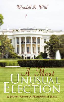 A Must Unusual Election: A Novel about a Presidential Race
