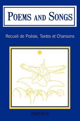 Poems and Songs: Recueil de Poesie, Textes Et Chansons