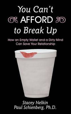 You Can't Afford to Break Up: How an Empty Wallet and a Dirty Mind Can Save Your Relationship