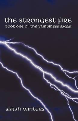The Strongest Fire: Book One of the Vampiress Sagas