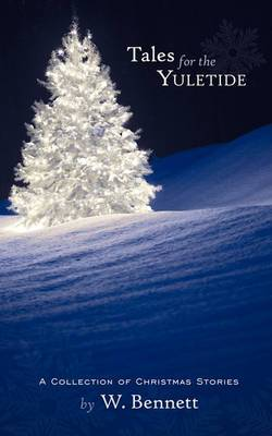 Tales for the Yuletide: A Collection of Christmas Stories