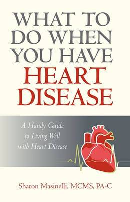 What to Do When You Have Heart Disease: A Handy Guide to Living Well with Heart Disease