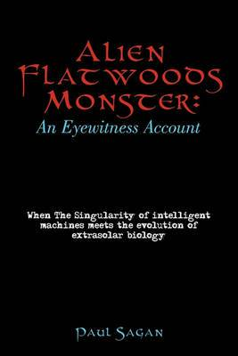 Alien Flatwoods Monster: An Eyewitness Account: When the Singularity of Intelligent Machines Meets the Evolution of Extrasolar Biology