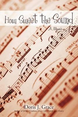 How Sweet the Sound: A Memoir