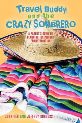 Travel Buddy and the Crazy Sombrero: A Parent's Guide to Planning the Perfect Family Vacation