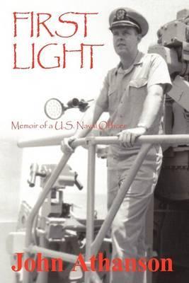 First Light: Memoir of A U.S. Naval Officer