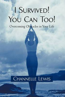 I Survived! You Can Too!: Overcoming Obstacles in Your Life