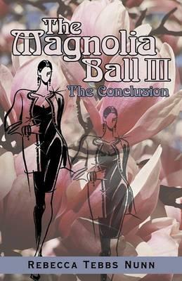 The Magnolia Ball III: The Conclusion