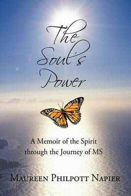 The Soul's Power: A Memoir of the Spirit Through the Journey of MS
