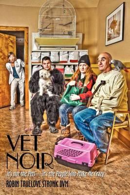 Vet Noir: It's Not the Pets-It's the People Who Make Me Crazy