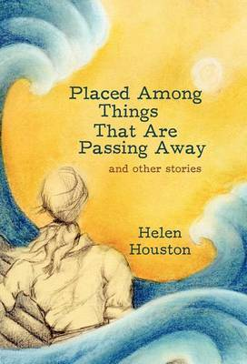Placed Among Things That Are Passing Away: And Other Stories