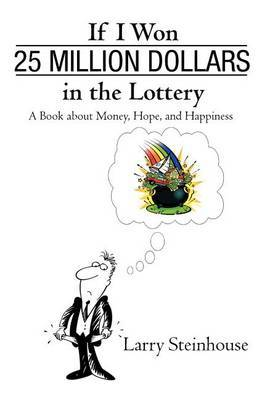 If I Won 25 Million Dollars in the Lottery: A Book about Money, Hope, and Happiness