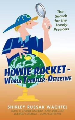 Howie Rocket--World Traveler-Detective: The Search for the Lovely Precious