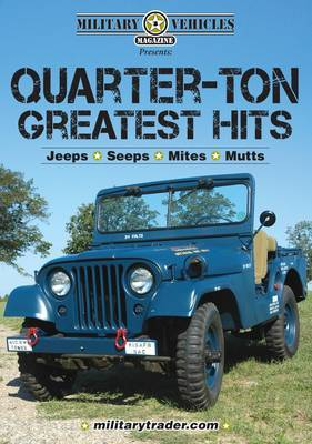 Military Vehicles Presents Quarter-Ton Greatest Hits - Jeeps, Seeps, Mites and Mutts