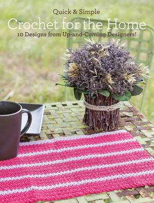 Quick and Simple Crochet for the Home: 10 Designs from Up-and-Coming Designers!