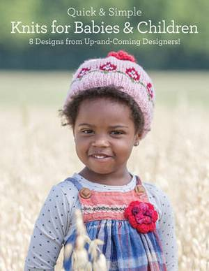 Quick and Simple Knits for Babies and Children: 8 Designs from Up-and-Coming Designers!
