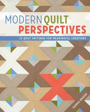 Modern Quilt Perspectives: 12 Quilt Patterns for Meaningful Creations