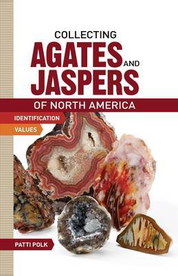 Collecting Agates and Jaspers of North America: Identification and Values