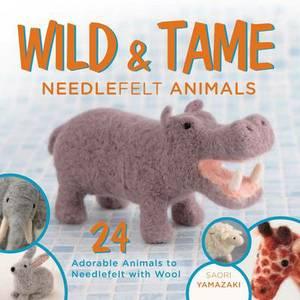 Wild and Tame Needlefelt Animals: 24 Adorable Animals to Needlefelt with Wool