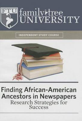 Finding African-American Ancestors in Newspapers: Research Strategies for Success
