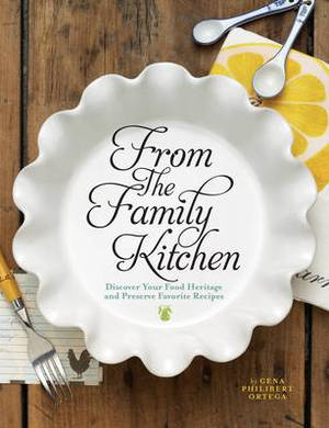 The Family Table: Stories of Preserving Your Heritage in the Kitchen