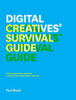 Digital Creatives' Survival Guide: Everything You Need for a Successful Career in Web, App, Multimedia and Broadcast Design