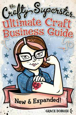The Crafty Superstar's Ultimate Craft Business Guide: An Unconventional Workbook for Managing Your Creative Business