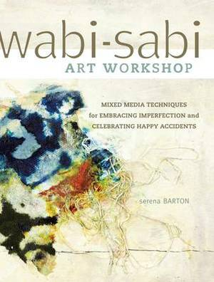 Wabi-Sabi Workshop: Mixed Media Techniques for Embracing Imperfection and Celebrating Happy Acccidents