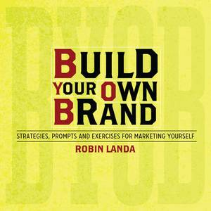 Build Your Own Brand: Strategies, Prompts and Exercises for Marketing Yourself