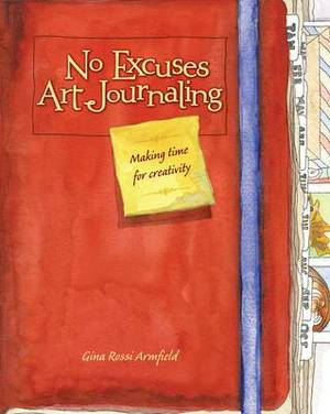 No Excuses Art Journaling: Making Time for Creativity