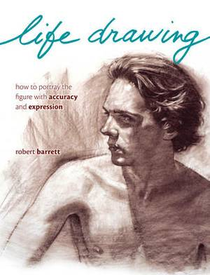 LIFE DRAWING : HOW TO PORTRAY THE FIGURE WITH ACCURACY AND EXPRESSION