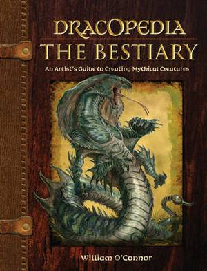 Dracopedia - The Bestiary: An Artist's Guide to Creating Mythical Creatures