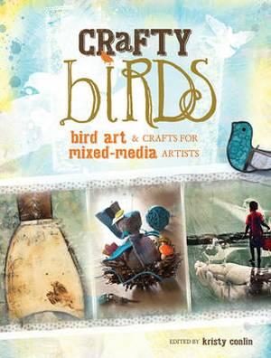 Crafty Birds: Bird Art and Crafts for Mixed Media Artists
