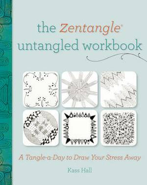 The Zentangle Untangled Workbook: A Tangle a Day to Draw Your Stress Away