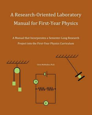 A Research-Oriented Laboratory Manual for First-Year Physics: A Manual That Incorporates a Semester-Long Research Project Into the First-Year Physics Curriculum