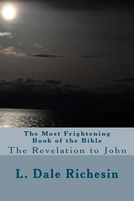 The Most Frightening Book of the Bible: The Revelation to John