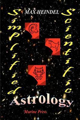 Simplified Scientific Astrology: A Complete Textbook on the Art of Erecting a Horoscope