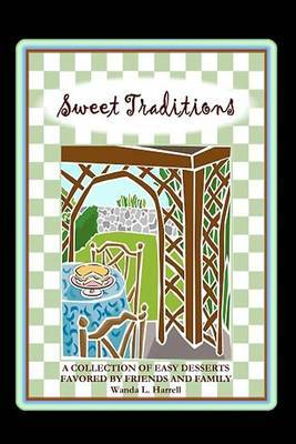 Sweet Traditions: A Collection of Easy Desserts Favored by Family and Friends