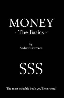 Money - The Basics: The Most Valuable Book You'll Ever Read