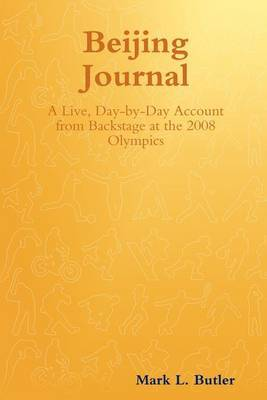 Beijing Journal: A Live, Day-By-Day Account from Backstage at the 2008 Olympics