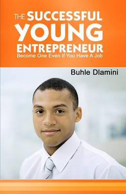 The Successful Young Entrepreneur: Become One Even If You Have a Job!