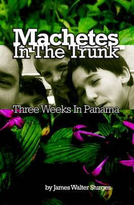 Machetes in the Trunk: Three Weeks in Panama