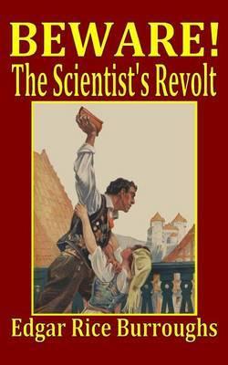 Beware! the Scientist's Revolt