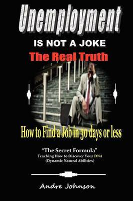 Unemployment Is Not a Joke !: How to Find a Job in 30 Days