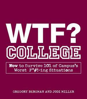 WTF? College: How to Survive 101 of Campus's Worst f*#!-Ing Situations