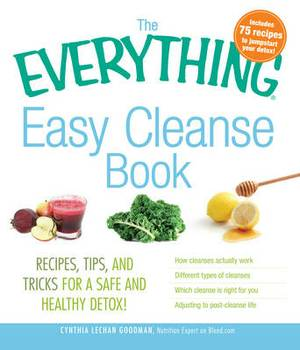 The Everything Easy Cleanse Book: Recipes, Tips, and Tricks for a Safe and Healthy Detox!