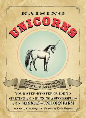 Raising Unicorns: Your Step-by-Step Guide to Starting and Running a Successful - And Magical! - Unicorn Farm