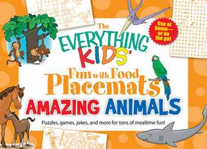 The Everything Kids' Fun with Food Placemats: Amazing Animals: Puzzles, Games, Jokes, and More for Tons of Mealtime Fun!